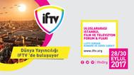 Dünya Yayıncılığı IFTV'de (Uluslararası İstanbul Film ve Televizyon Forum&Fuarı) buluşuyor