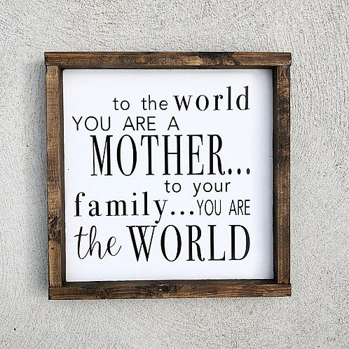 Mother: you are the world