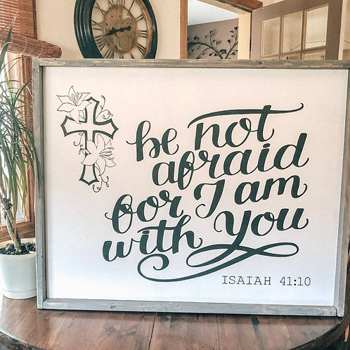 Be not afraid for I am with you ; Isaiah 41:10
