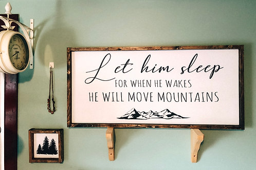 Let him sleep, for when he wakes...
