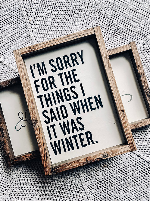 I'm sorry for the things I said when it was winter.