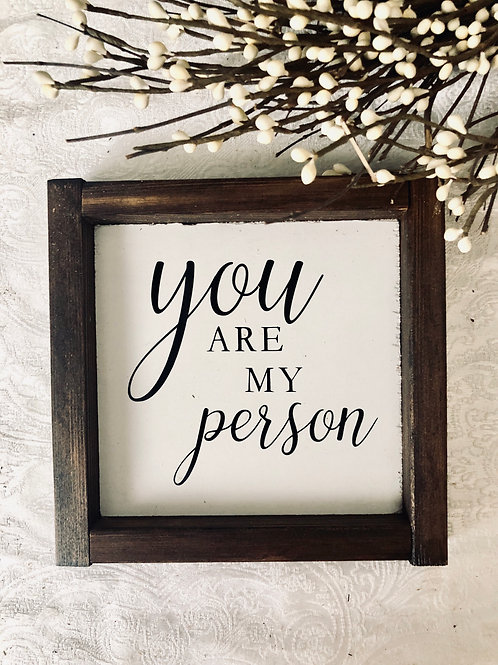 You are my person Mini Sign