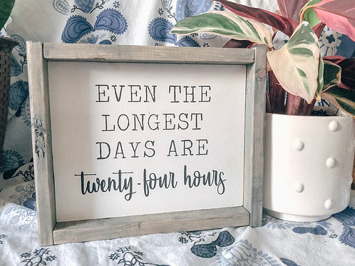 Even the longest days are twenty-four hours