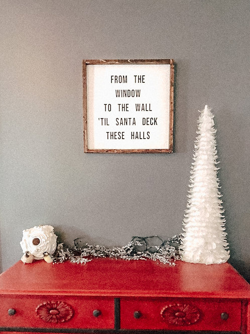 From the window to the wall, til Santa deck these halls