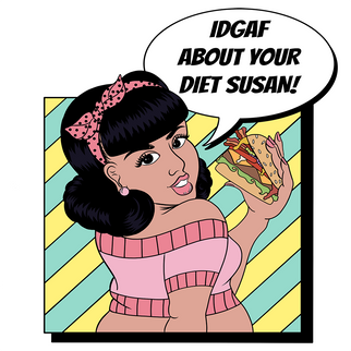 IDGAF About Your Diet Susan