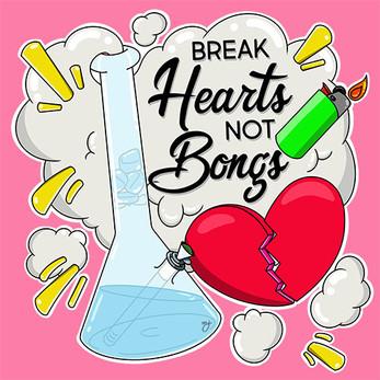 Break Hearts Not Bongs