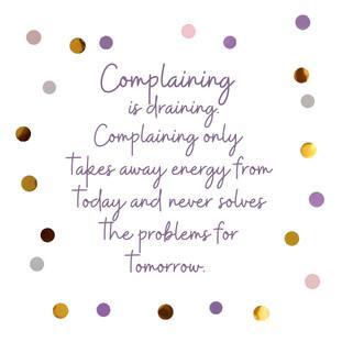 Complaining is draining.