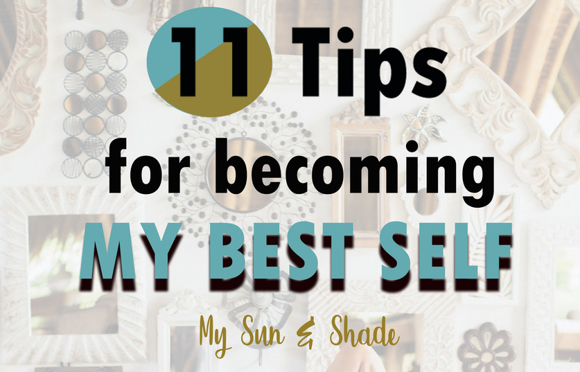 11 Tips for becoming MY BEST SELF