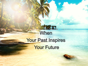 When Your Past Inspires Your Future