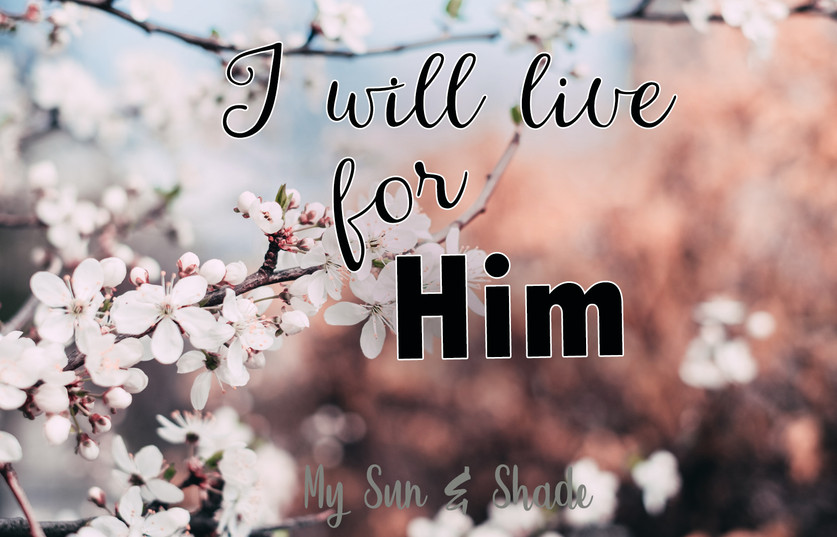 I Will Live For Him