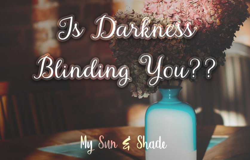 Is Darkness Blinding You?