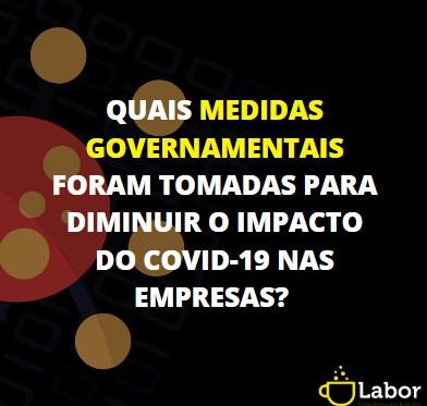 Quais medidas governamentais foram tomadas para diminuir o impacto do Covid-19 nas empresas?