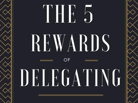 The 5 Rewards of Delegating