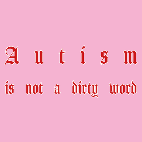 Autism is not a dirty word