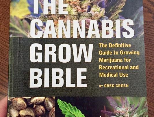 Cannabis Grow Bible: The Definitive Guide to Growing Marijuana for Recreational
