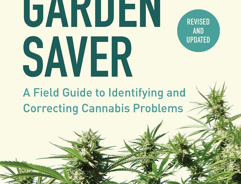 Marijuana Garden Saver: A Field Guide to Identifying and Correcting Cannabis Pro