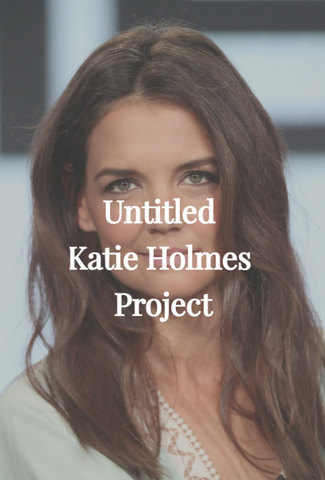 Untitled Katie Holmes Project