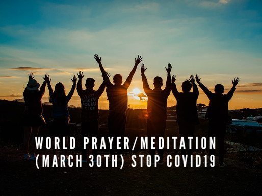 Worldwide Covid19 Prayer/Meditation March 30th 8:00 pm est
