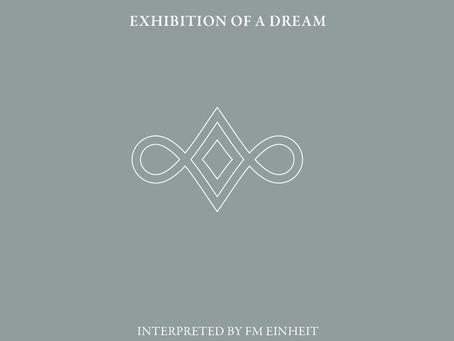 Novos Lançamentos: Exhibition of a Dream | Fm Einheit