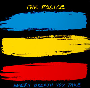 Every Breath you Take – The Police.