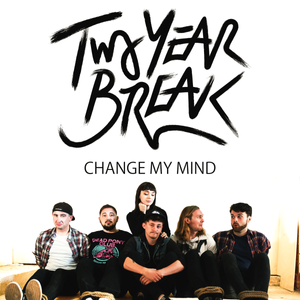 Two Year Break - Change My Mind cover