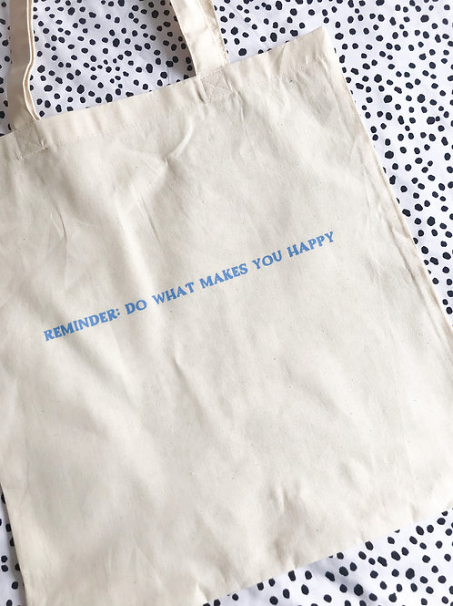 reminder: do what makes you happy tote