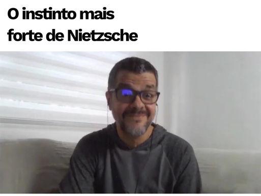 O instinto mais forte de Nietzsche