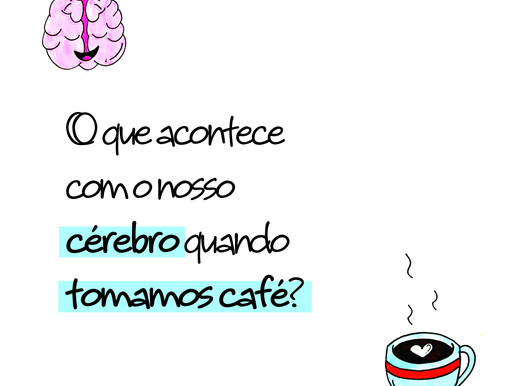 O que acontece com o nosso cérebro quando tomamos café?