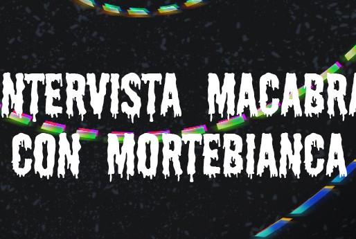 """Chiacchere da libro: """"Intervista macabra con Mortebianca"""""""