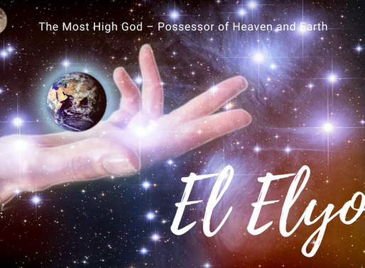 El Elyon: The Most High God – Possessor of Heaven and Earth