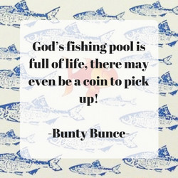 God's_fishing_pool_is_full_of_life,_there_may_even_be_a_coin_to_pick_up!