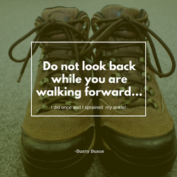 Do not look back while you are walking forward