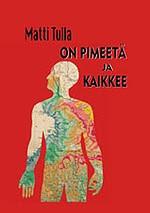 Matti Tulla: On pimeetä ja kaikkee (2008)