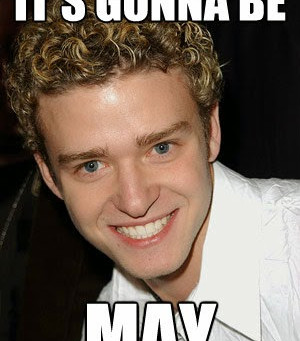 It's gonna be MAY!