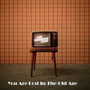 The Common View - You Are Lost in The Old Age