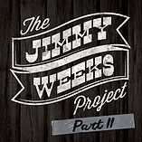 THE JIMMY WEEKS PROJECT - THE JWP, PT. 2