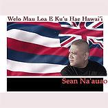 SEA NAAUAO - WELO MAU LOA E KUU HAE HAWA