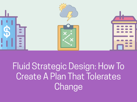 Fluid Strategic Design: How To Create A Plan That Tolerates Change