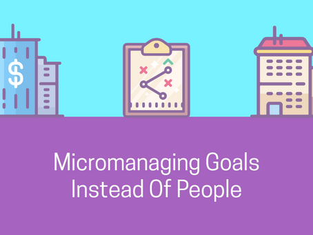 Why Micromanage Goals Instead Of People?