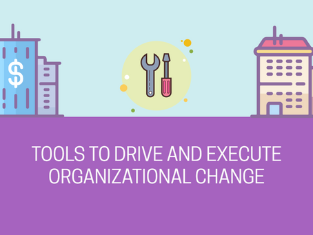 Tools To Drive And Execute Organizational Change
