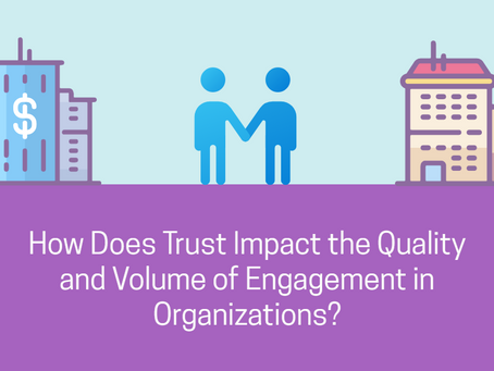 How Does Trust Impact the Quality and Volume of Engagement in Organizations?