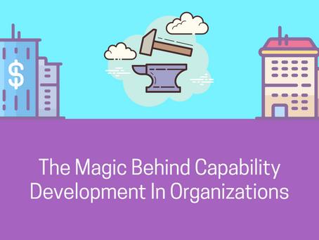 The Magic Behind Capability Development In Organizations