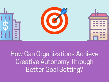 How Can Organizations Achieve Creative Autonomy Through Better Goal Setting?