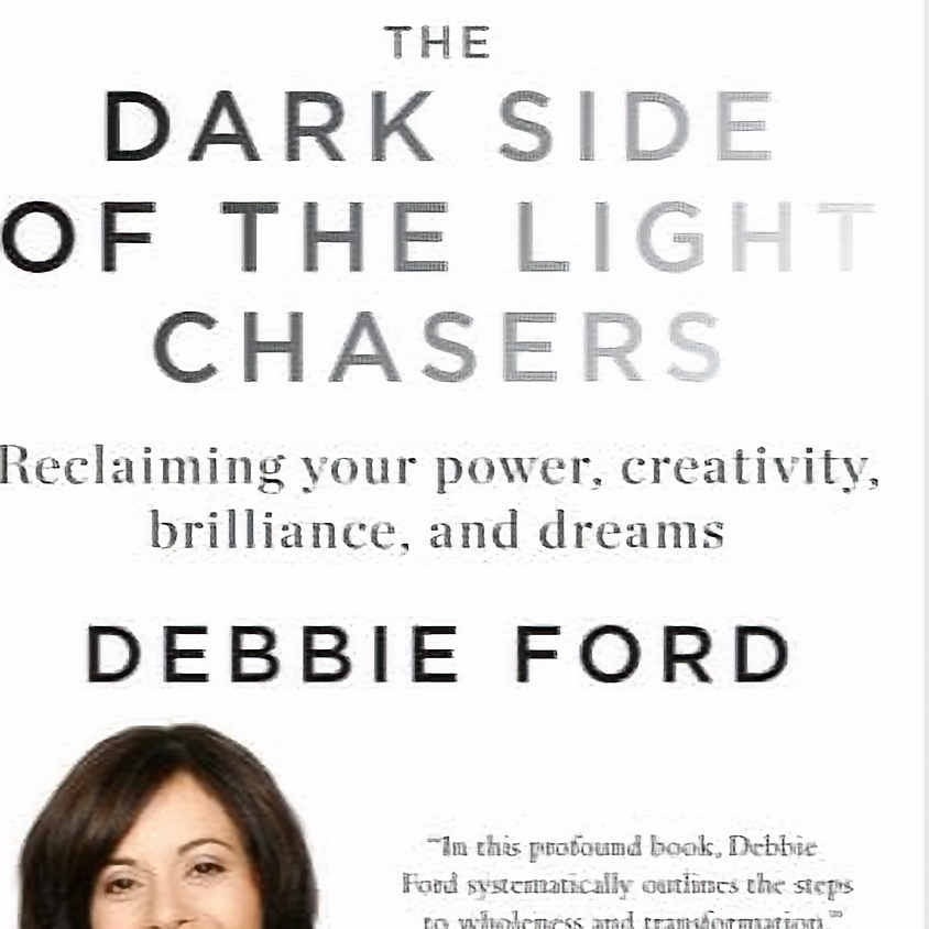 The DARK SIDE of the LIGHT CHASERS, a book by Debbie Ford - Starting June 2021