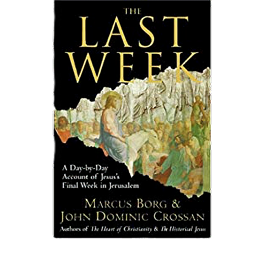 """""""The Last Week"""" by Marcus Borg Spiritual Book Study Group Wednesday Evenings"""