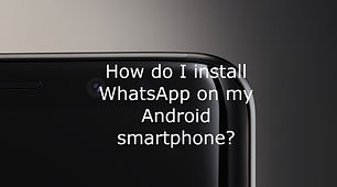 How do I install WhatsApp on my Android smartphone?
