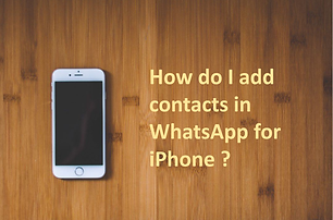 How do I add contacts in WhatsApp for iPhone ?