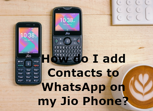 How do I add contacts to WhatsApp on my Jio Phone?
