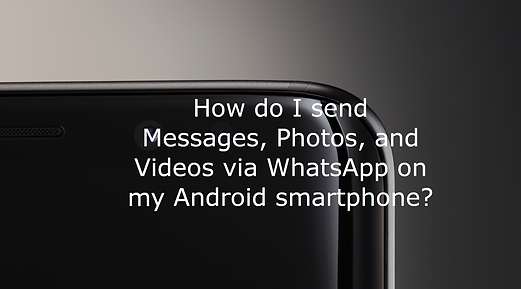 How do I send Messages, Photos, and Videos with WhatsApp on Android?