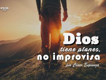 Dios tiene planes no improvisa